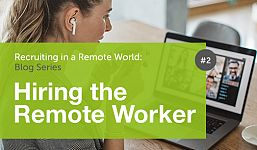 Recruiting in a Remote World - Hiring the Remote Worker
