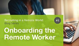 Recruiting in a Remote World - Onboarding the Remote Worker