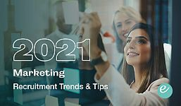 Marketing Recruitment Trends & Tips in 2021
