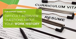 Our expert advice on answering difficult interview questions about your work history